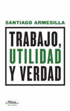 trabajo, utilidad y verdad santiago armesilla conde 9788492724659