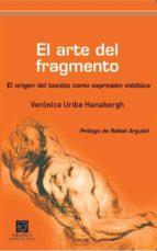 el arte del fragmento veronica uribe hanabergh 9788492806959