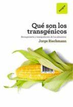 que son los transgenicos: bioingenieria y manipulacion de los ali mentos-jorge riechmann-9788492981359