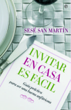invitar en casa es facil: guia practica para ser una buena anfitr iona sese san martin 9788493210359
