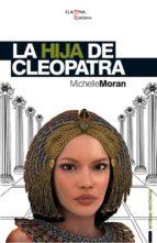 la hija de cleopatra-michelle moran-9788493728359
