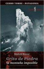 grito de piedra: la montaña imposible-reinhold messner-9788494066559
