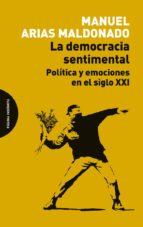la democracia sentimental: politica y emociones en el siglo xxi-manuel arias maldonado-9788494481659