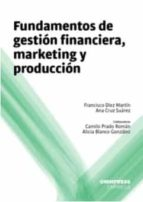 fundamentos de gestion financiera, marketing y produccion francisco diez martin 9788494506659