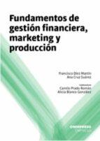 fundamentos de gestion financiera, marketing y produccion-francisco diez martin-9788494506659