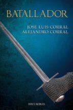 batallador-jose luis corral-alejandro corral-9788494755859