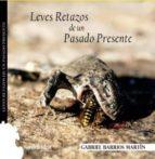 El libro de Leves retazos de un pasado presente autor GABRIEL BARRIOS MARTIN DOC!