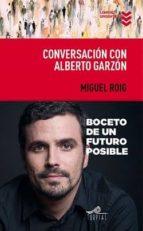 conversacion con alberto garzon-miguel angel roig prats-alberto garzon espinosa-9788495157959