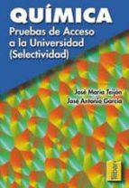 quimica: pruebas de acceso a la universidad-jose maria teijon-jose antonio garcia-jose maria teijon rivera-jose antonio garcia perez-9788495447159