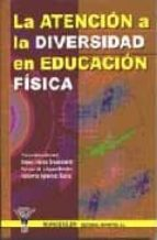 la atencion a la diversidad en educacion fisica victor manuel et al. lopez pastor 9788495883759