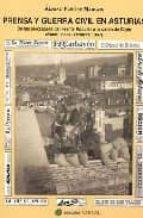 prensa y guerra civil en asturias. de las elecciones del frente popular a la caida de gijon (enero 1936-octubre 1937)-alvaro fleites marcos-9788496175259