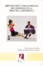 prevencion y tratamiento de lesiones en la practica deportiva  (3 ª ed.)-raul guerrero morilla-barbara alejandra perez moreno-9788496224759