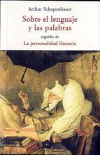 sobre el lenguaje y las palabras; la personalidad literaria-arthur schopenhauer-9788497168359