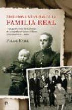 secretos y mentiras de la familia real: tres generaciones de borb ones: de la tragedia del infante alfonso al nacimiento de leonor pilar eyre 9788497345859