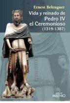 vida y reinado de pedro iv el ceremonioso (1319-1387)-ernest beleguer cebria-9788497437059