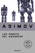 los robots del amanecer-isaac asimov-9788497599559