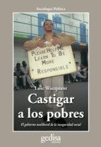 castigar a los pobres: el gobierno neoliberal de la inseguridad s ocial-loïc wacquant-9788497841559