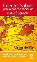 cuentos sabios para niños con sabiduria en el amor: relatos en va lores-victor del rio-9788498271959