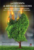 la osteopatia al servicio de las emociones (2ª ed.): mas alla de somato-emocionales. m.c.i. nutricion (2ª ed.)-francisco fajardo-9788498274059