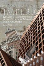 construyendo un imperio: guia de la arquitectura franquista en el madrid de la posguerra-david pallol font-9788498733259