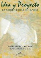 idea y proyecto: la arquitectura de la vida-jorge h. dias-9788498869859