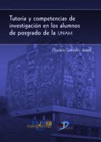 tutoría y competencias de investigación en los alumnos de posgrado de la unam (ebook) graciela gonzález juárez 9788499697659