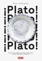 ¡plato!: 32 viajes por el mundo en busca de la comida perfecta y algunas indigestiones y desengaños pau arenos 9788499927459