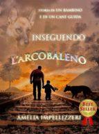 inseguendo l'arcobaleno. storia di un bambino e di un cane guida (ebook)-9788827522059