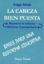 la cabeza bien puesta: bases para una reforma educativa-edgar morin-9789506023959