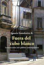 fuera del cubo blanco (ebook)-ignacio szmulewicz-9789569843259