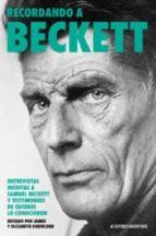 recordando a beckett: entrevistas inéditas a samuel beckett y testimonios de quienes lo conocieron 9789873876059
