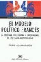 el modelo politico frances: la sociedad civil contra el jacobinis mo, de 1789 hasta nuestros dias pierre rosanvallon 9789876290159