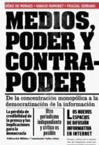 medios, poder y contrapoder de la concentracion monoplica a la de mocratizacion de la informacion denis de moraes ignacio ramonet 9789876912259