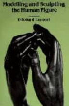 modelling and sculpting the human figure edouard lanteri 9780486250069