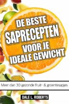 de beste saprecepten voor je ideale gewicht: meer dan 30 gezonde fruit- & groentesapjes (ebook)-9781507179369