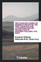 El libro de The complete works of friedrich nietzsche autor FRIEDRICH WILHELM NIETZSCHE PDF!