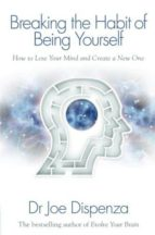breaking the habit of being yourself: how to lose your mind and create a new one-joe dispenza-9781848508569