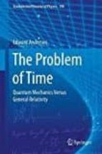 the problem of time: quantum mechanics versus general relativity: 2017 edward anderson 9783319588469
