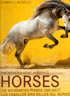 the world s most beautiful horses / los caballos mas bellos del mundo (ed. bilingüe) gabriele boiselle 9783741920769