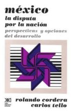 mexico la disputa por la nacion-rolando cordera-9786070302169