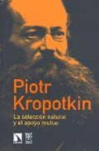 la seleccion natural y el apoyo mutuo-piotr kropotkin-9788400087869