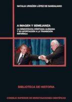 a imagen y semejanza. la democracia cristiana alemana y su aportación a la transición española (ebook)-natalia urigüen lópez de sandaliano-9788400103569