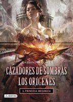 cazadores de sombras: los origenes 3: princesa mecanica-cassandra clare-9788408038269