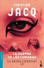 la reina libertad (2): la guerra de las coronas-christian jacq-9788408073369