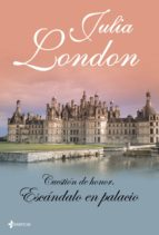 escandalo en palacio (cuestion de honor nº 3)-julia london-9788408098669