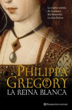 la reina blanca-philippa gregory-9788408102069