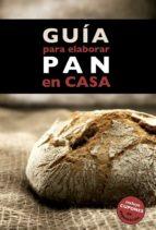 guia para elaborar pan en casa annia monreal idris cruz 9788408130369