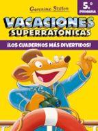 vacaciones superratonicas 5. ¡los cuadernos mas divertidos! geronimo stilton 9788408206569