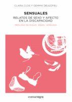 sensuales: relatos de sexo y afecto en la discapacidad-clara clos-gemma deulofeu-9788415097969
