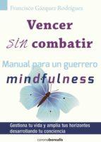 vencer sin combatir: manual para un guerrero mindfulness francisco gazquez rodriguez 9788415465669